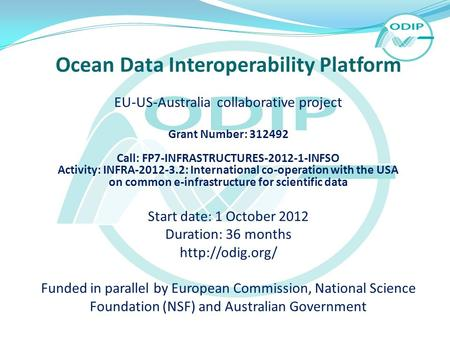 Ocean Data Interoperability Platform EU-US-Australia collaborative project Grant Number: 312492 Call: FP7-INFRASTRUCTURES-2012-1-INFSO Activity: INFRA-2012-3.2: