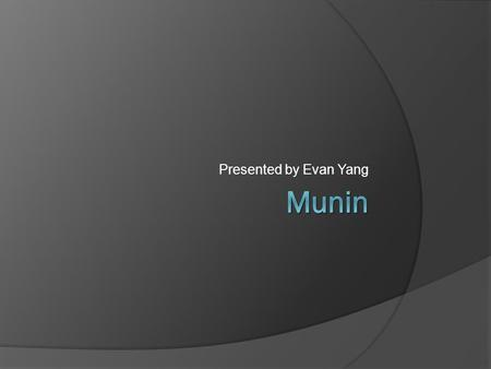Presented by Evan Yang. Overview of Munin  Distributed shared memory (DSM) system  Unique features Multiple consistency protocols Release consistency.