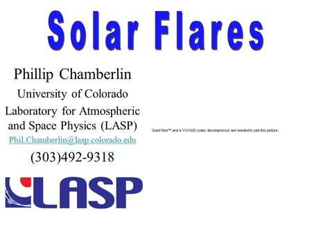 Phillip Chamberlin University of Colorado Laboratory for Atmospheric and Space Physics (LASP) (303)492-9318.