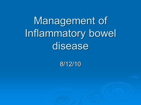 Management of Inflammatory bowel disease 8/12/10.