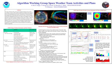 Algorithm Working Group Space Weather Team Activities and Plans S. Hill, H. Singer, T. Onsager, R. Viereck, D. Biesecker, C. Balch – NOAA/NWS/NCEP/SEC.