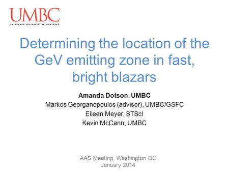 Determining the location of the GeV emitting zone in fast, bright blazars Amanda Dotson, UMBC Markos Georganopoulos (advisor), UMBC/GSFC Eileen Meyer,