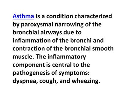 AsthmaAsthma is a condition characterized by paroxysmal narrowing of the bronchial airways due to inflammation of the bronchi and contraction of the bronchial.