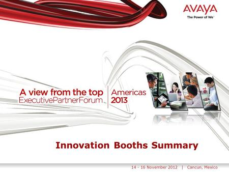 14 - 16 November 2012 | Cancun, Mexico. Avaya - Proprietary. Use pursuant to your signed agreement or Avaya policy. 2 Networking Innovation Lounge Virtual.