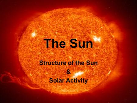 The Sun Structure of the Sun & Solar Activity. Parts of the Sun Core: enormous pressure & high temperatures cause the fusion of hydrogen into helium.