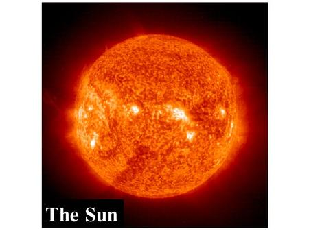 The Sun. Sun A small star About 5 billion years old (should last 5 more) Composed of 75% hydrogen and 25% helium All elements in plasma phase ( hotter.