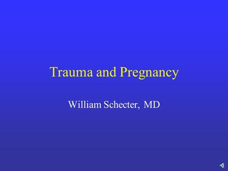 Trauma and Pregnancy William Schecter, MD Trauma and Pregnancy ATLS Protocol the same Physiologic and Anatomic changes of pregnancy change the pattern.