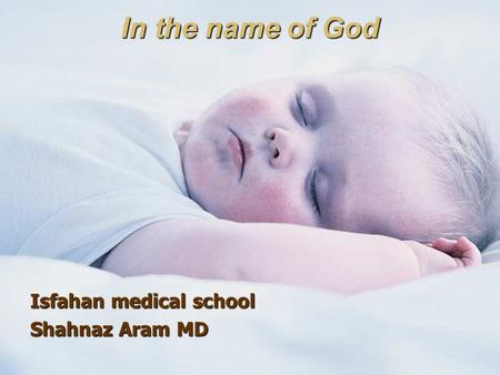 In the name of God Isfahan medical school Shahnaz Aram MD.