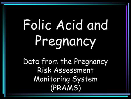 Folic Acid and Pregnancy Data from the Pregnancy Risk Assessment Monitoring System (PRAMS)