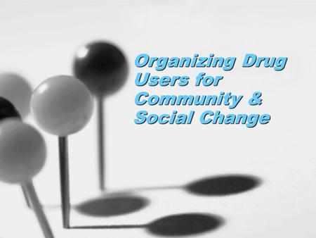 Organizing Drug Users for Community & Social Change.