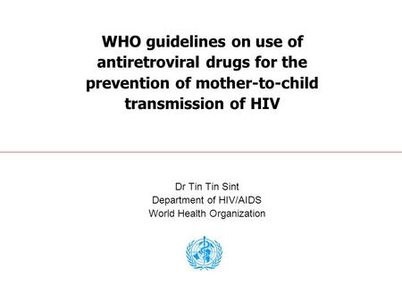 Dr Tin Tin Sint Department of HIV/AIDS World Health Organization