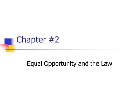 Chapter #2 Equal Opportunity and the Law. Title VII of the l964 Civil Rights Act ….Banned discrimination on the basis of race color, religion, sex or.