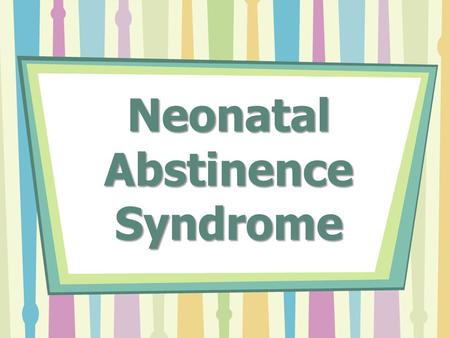 Neonatal Abstinence Syndrome. What is it? Neonatal abstinence syndrome (NAS) is a term for a group of problems a baby experiences when withdrawing from.