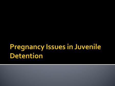  Discuss why pregnant adolescents are considered high risk  Special Considerations in regards to  Use of force  Restraints  Transportation  Substance.