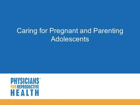  <strong>Caring</strong> for Pregnant and Parenting Adolescents.  Objectives  Provide patients with accurate and nonjudgmental information about teen parenting  Counsel.