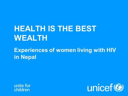 HEALTH IS THE BEST WEALTH Experiences of women living with HIV in Nepal.