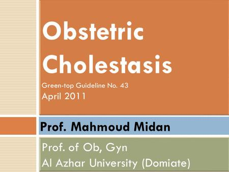 Prof. Mahmoud Midan. Definition  Obstetric cholestasis is a multifactorial condition of pregnancy characterised by pruritus in the absence of a skin.