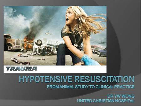 Mm Hypotensive resuscitation FROm animal study to clinical practice Dr YW Wong United Christian Hospital.