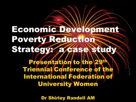 Economic Development Poverty Reduction Strategy: a case study Presentation to the 29 th Triennial Conference of the International Federation of University.