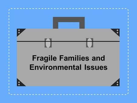 Fragile Families and Environmental Issues. Jennifer L. Baker, Psy.D. Anne B. Summers, Ph.D. Debbi Steinmann, M.A. Training Instructor / Mentors Melissa.