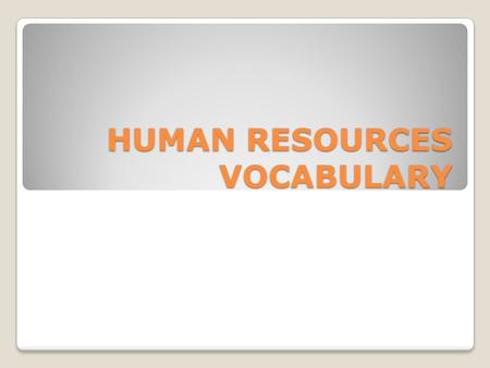 HUMAN RESOURCES VOCABULARY. Hire and fire If you 'hire' someone, you employ them 1. We hired him on a six month contract. 2. I hear that they are not.