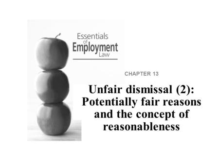 CHAPTER 13 Unfair dismissal (2): Potentially fair reasons and the concept of reasonableness.