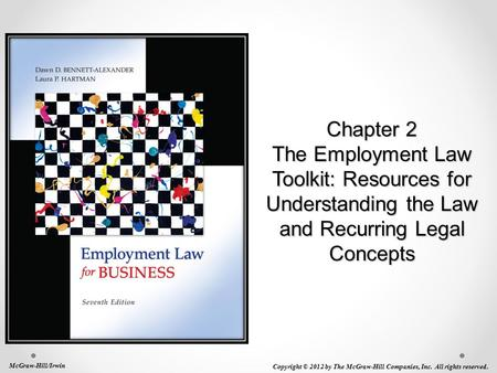 Chapter 2 The Employment Law Toolkit: Resources for Understanding the Law and Recurring Legal Concepts McGraw-Hill/Irwin Copyright © 2012 by The McGraw-Hill.