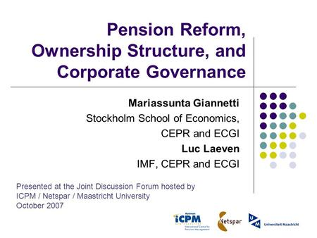 Pension Reform, Ownership Structure, and Corporate Governance Mariassunta Giannetti Stockholm School of Economics, CEPR and ECGI Luc Laeven IMF, CEPR and.