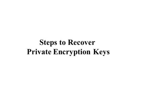 Steps to Recover Private Encryption Keys