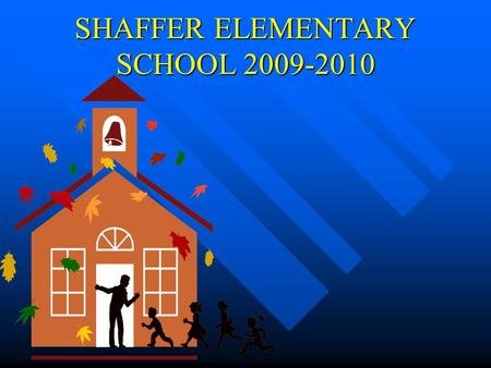 SHAFFER ELEMENTARY SCHOOL 2009-2010 SHAFFER ELEMENTARY GREAT EXPECTATIONS.