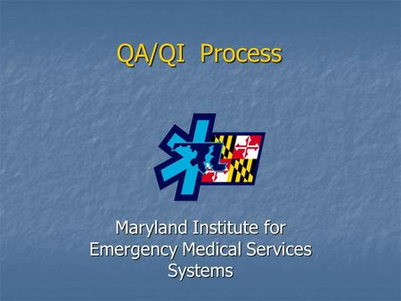 QA/QI Process Maryland Institute for Emergency Medical Services Systems.