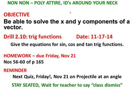 NON NON – POLY ATTIRE, ID's AROUND YOUR NECK OBJECTIVE` Be able to solve the x and y components of a vector. Drill 2.10: Drill 2.10: trig functions Date: