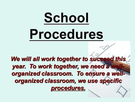 School Procedures We will all work together to succeed this year. To work together, we need a well- organized classroom. To ensure a well- organized classroom,