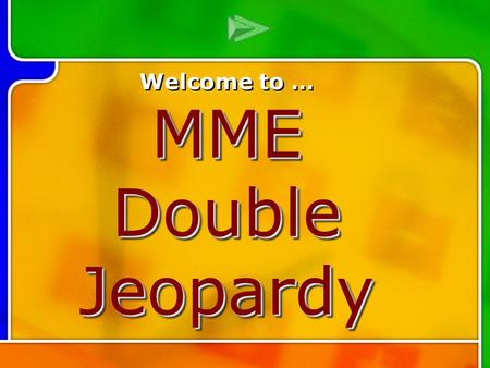 Multi- Q Introd uction Welcome to … MME Double Jeopardy.