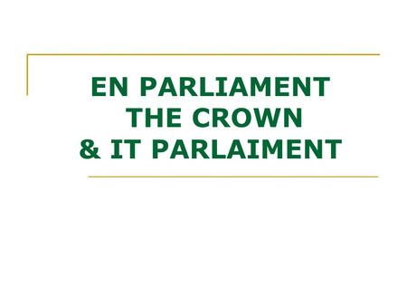 EN PARLIAMENT THE CROWN & IT PARLAIMENT. EN :Functions Approve laws Organize the financial means so that the Government could do its functions. Control.