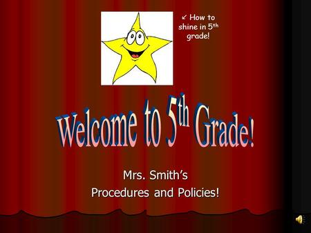Mrs. Smith's Procedures and Policies! How to shine in 5 th grade!
