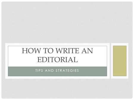 TIPS AND STRATEGIES HOW TO WRITE AN EDITORIAL. BEFORE YOU WRITE PLANNING STRATEGIES.