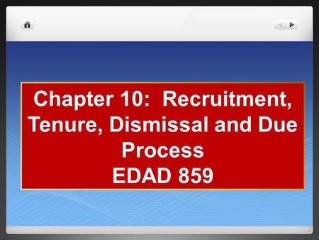 Chapter 10: Recruitment, Tenure, Dismissal and Due Process EDAD 859