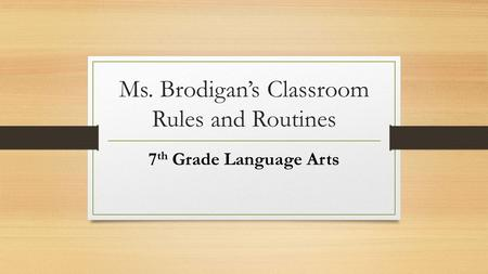 Ms. Brodigan's Classroom Rules and Routines 7 th Grade Language Arts.