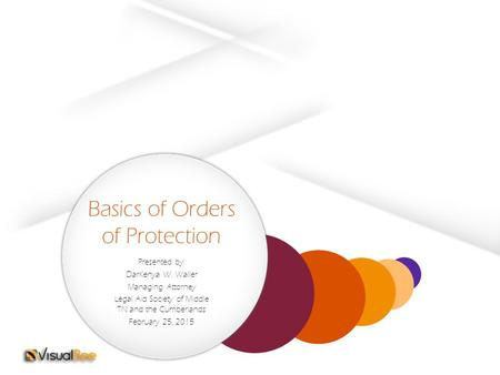 Basics of Orders of Protection Presented by: DarKenya W. Waller Managing Attorney Legal Aid Society of Middle TN and the Cumberlands February 25, 2015.