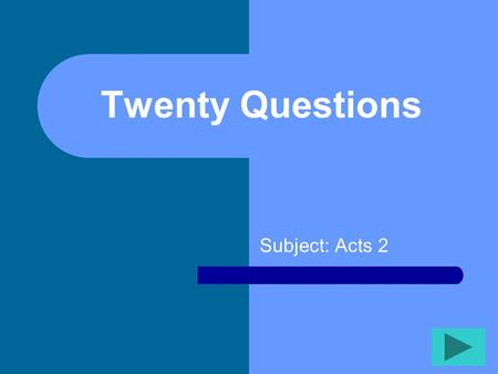 Twenty Questions Subject: Acts 2 Twenty Questions 12345 678910 1112131415 1617181920.