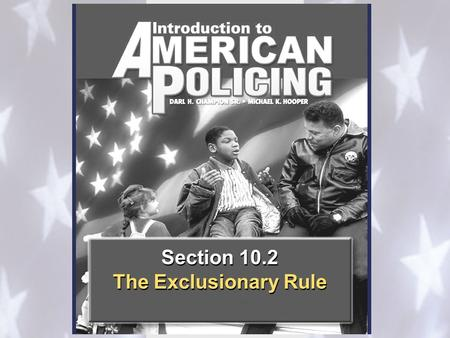 Section 10.2 The Exclusionary Rule Section 10.2 The Exclusionary Rule.
