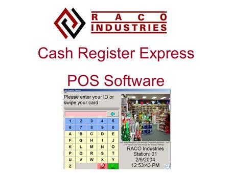 Cash Register Express POS Software. Why Computerize? ● Speed Customer Checkout (faster than a cash register) ● Reduce Theft (2 %) ● Reduce Shrinkage (2.
