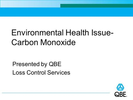Environmental Health Issue- Carbon Monoxide Presented by QBE Loss Control Services.