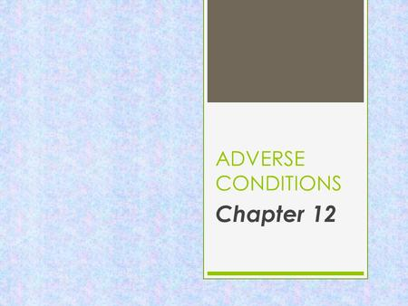 ADVERSE CONDITIONS Chapter 12 SUNGLARE  Use sunglasses  Also use sun visor  If the sun is behind you, turn on your low-beam headlights to become more.