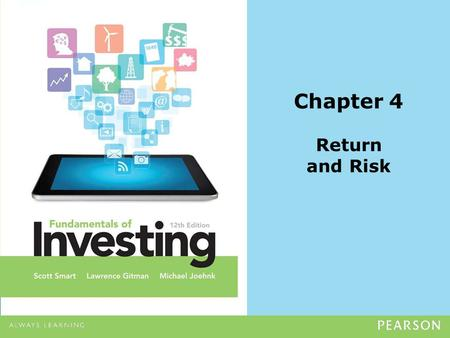 Chapter 4 Return and Risk. Copyright ©2014 Pearson Education, Inc. All rights reserved.4-2 The Concept of Return Return –The level of profit from an investment,