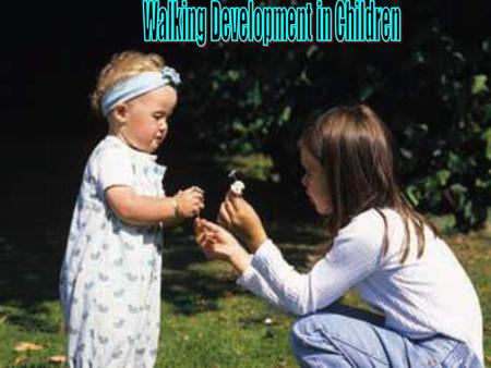 Walking development in children   Most children walk independently between 11 and 15 months of age.between 11 and 15 months of age   Mature gait pattern.