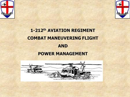 1-212 th AVIATION REGIMENT COMBAT MANEUVERING FLIGHT AND POWER MANAGEMENT.