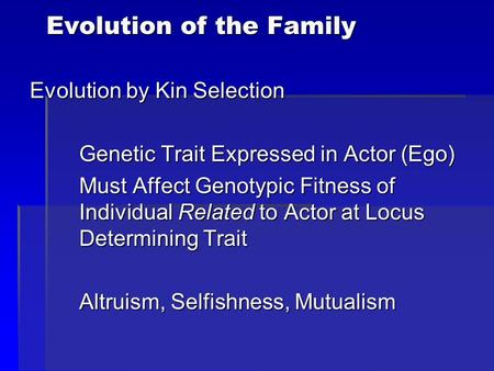 Evolution of the Family Evolution by Kin Selection Genetic Trait Expressed in Actor (Ego) Must Affect Genotypic Fitness of Individual Related to Actor.