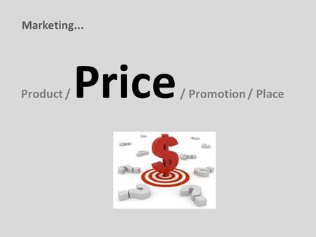Product / Price / Promotion / Place Marketing....